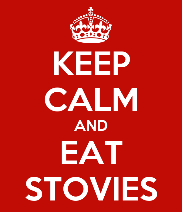 KEEP CALM AND EAT STOVIES