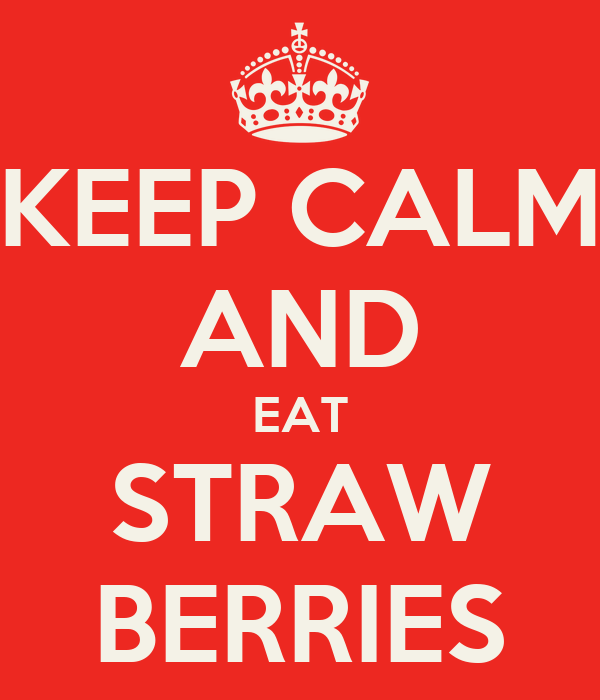 KEEP CALM AND EAT STRAW BERRIES