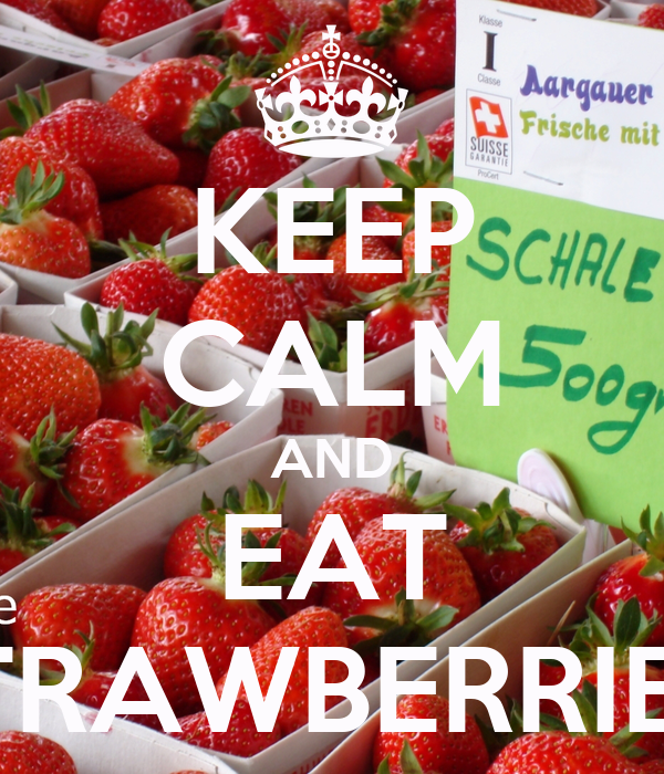 KEEP CALM AND EAT STRAWBERRIES!