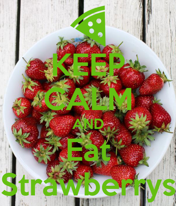 KEEP CALM AND Eat Strawberrys