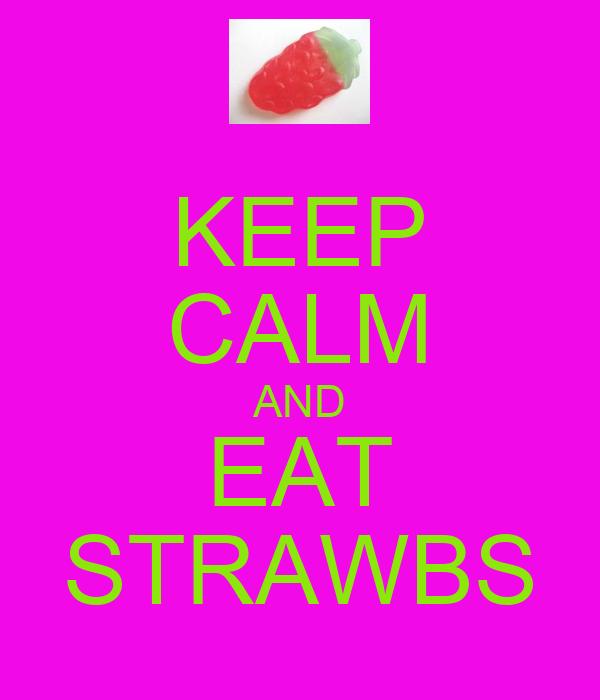 KEEP CALM AND EAT STRAWBS