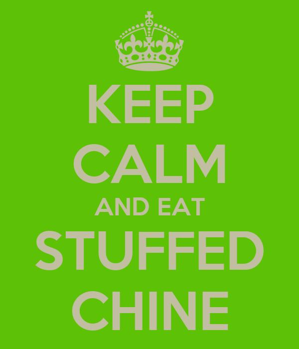 KEEP CALM AND EAT STUFFED CHINE