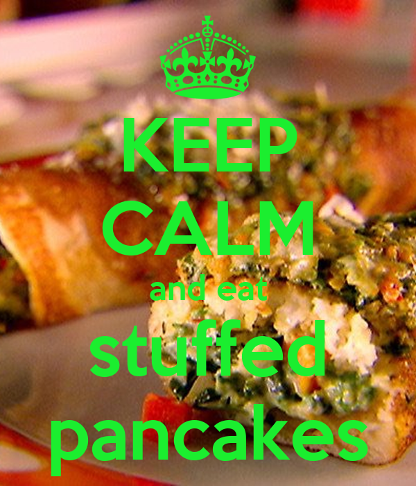 KEEP CALM and eat stuffed pancakes