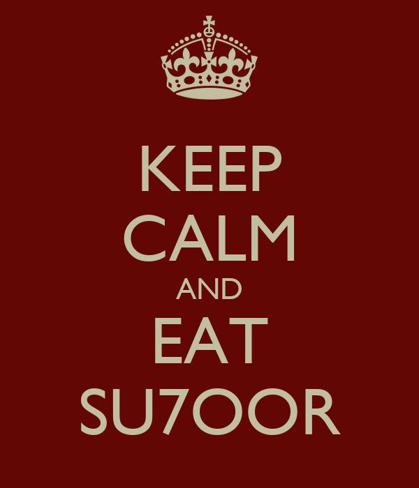 KEEP CALM AND EAT SU7OOR