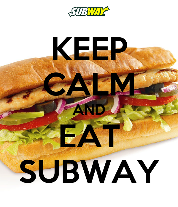 KEEP CALM AND EAT SUBWAY