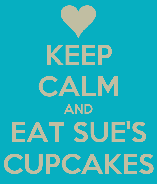 KEEP CALM AND EAT SUE'S CUPCAKES