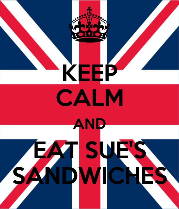 KEEP CALM AND EAT SUE'S SANDWICHES