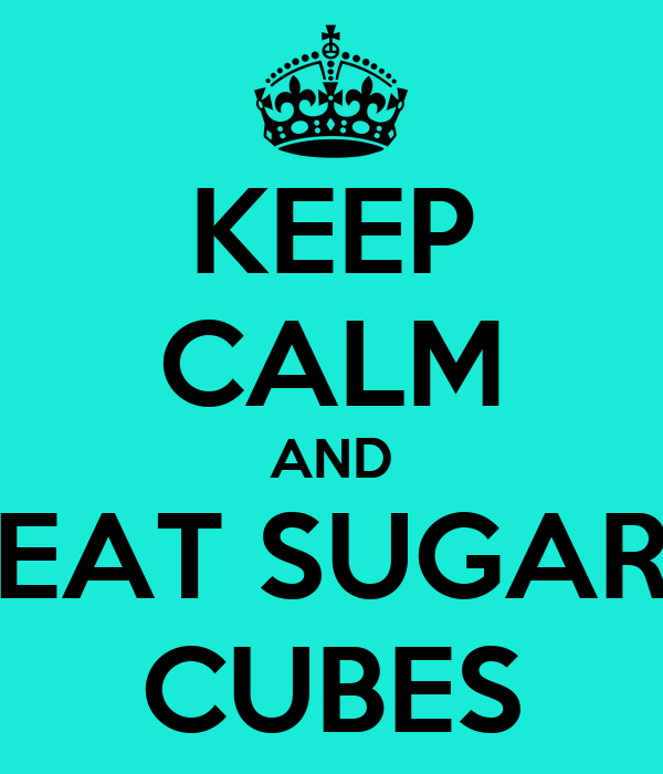 KEEP CALM AND EAT SUGAR CUBES