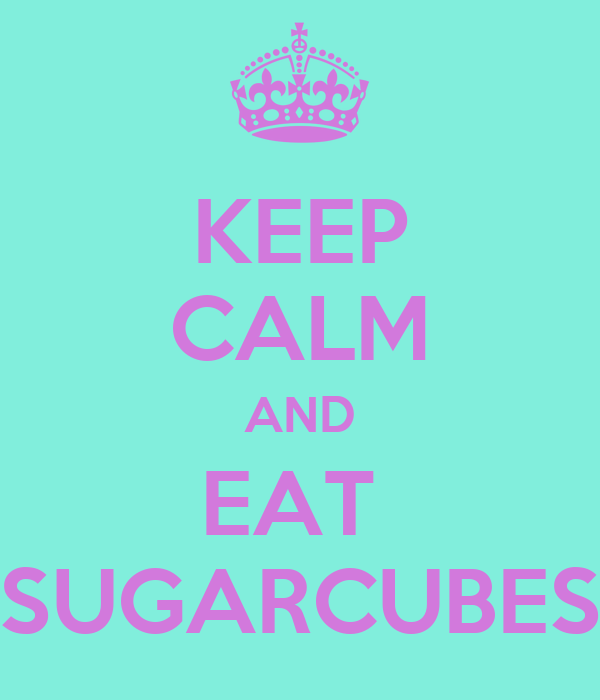 KEEP CALM AND EAT  SUGARCUBES