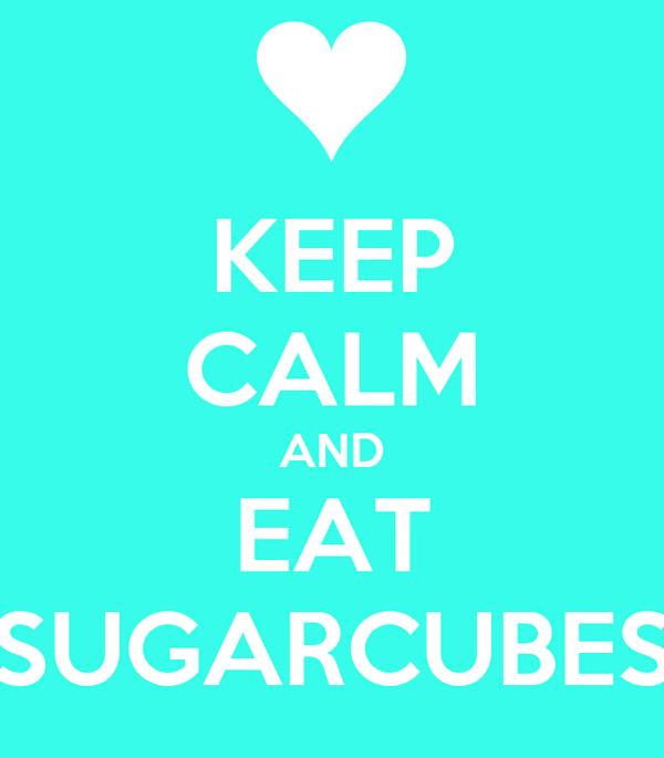 KEEP CALM AND EAT SUGARCUBES