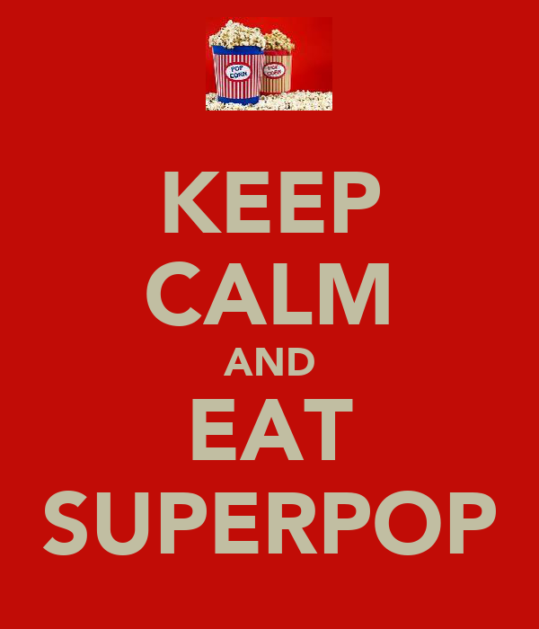 KEEP CALM AND EAT SUPERPOP