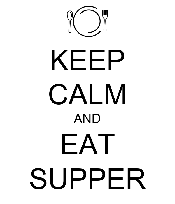 KEEP CALM AND EAT SUPPER