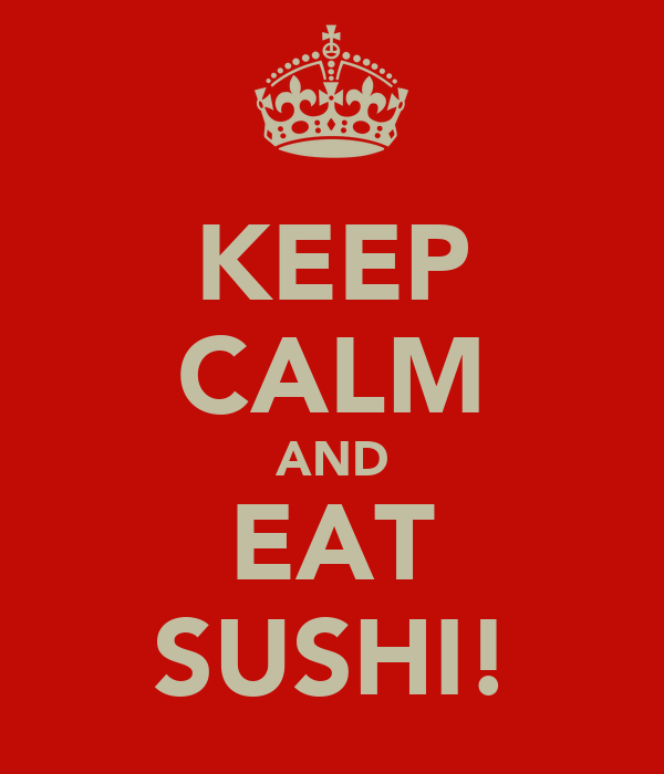 KEEP CALM AND EAT SUSHI!