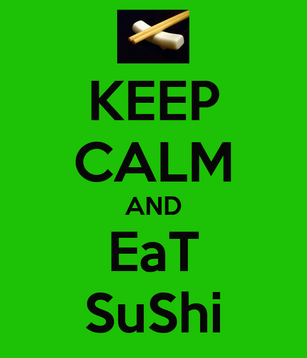 KEEP CALM AND EaT SuShi