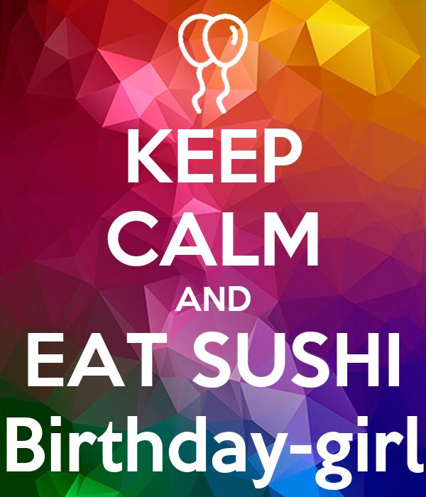 KEEP CALM AND EAT SUSHI Birthday-girl