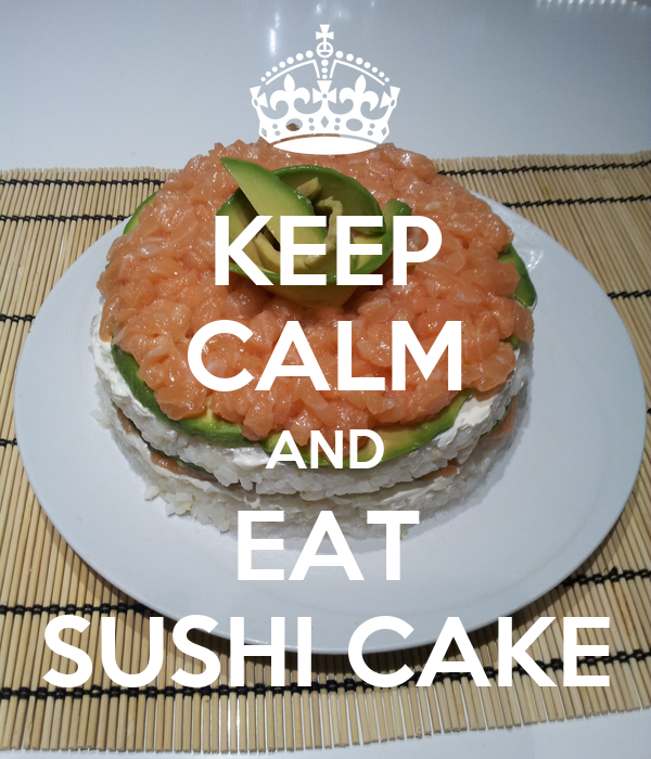 KEEP CALM AND EAT SUSHI CAKE