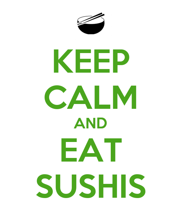 KEEP CALM AND EAT SUSHIS