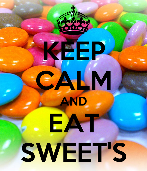 KEEP CALM AND EAT SWEET'S