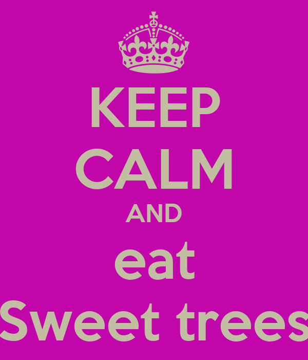 KEEP CALM AND eat Sweet trees