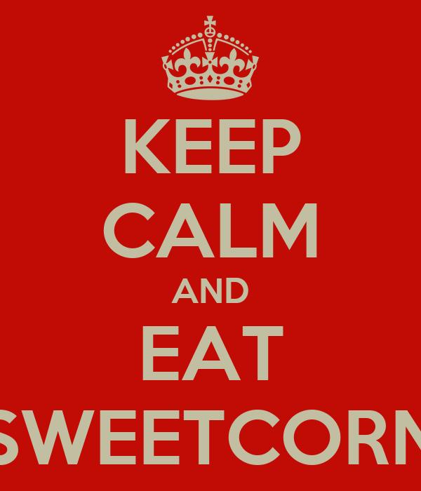 KEEP CALM AND EAT SWEETCORN