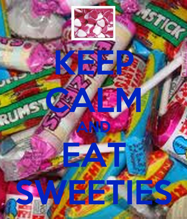 KEEP CALM AND EAT SWEETIES