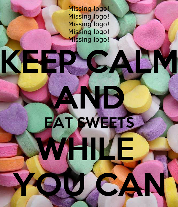 KEEP CALM AND EAT SWEETS WHILE  YOU CAN