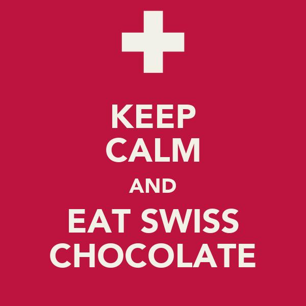 KEEP CALM AND EAT SWISS CHOCOLATE