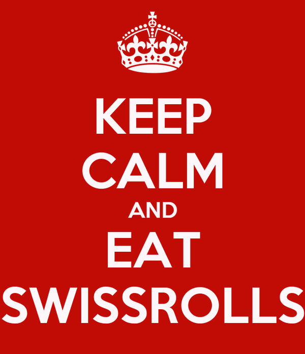 KEEP CALM AND EAT SWISSROLLS