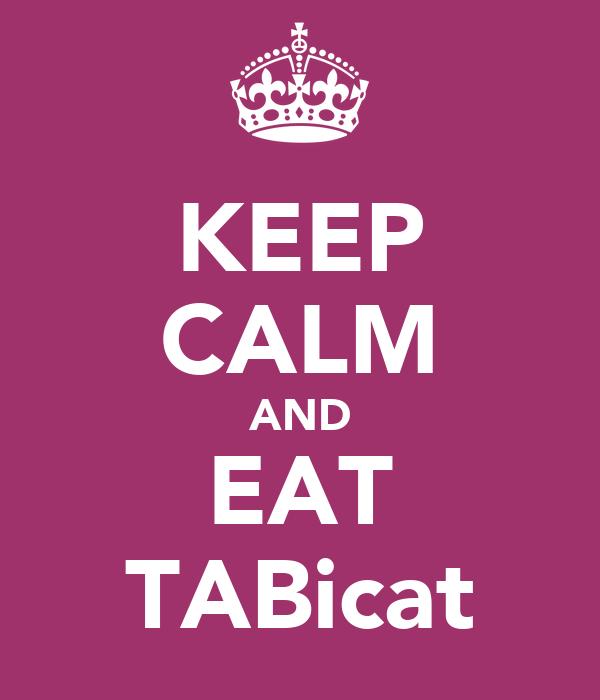 KEEP CALM AND EAT TABicat