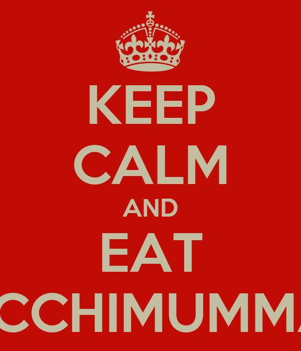 KEEP CALM AND EAT TACCHIMUMMAM