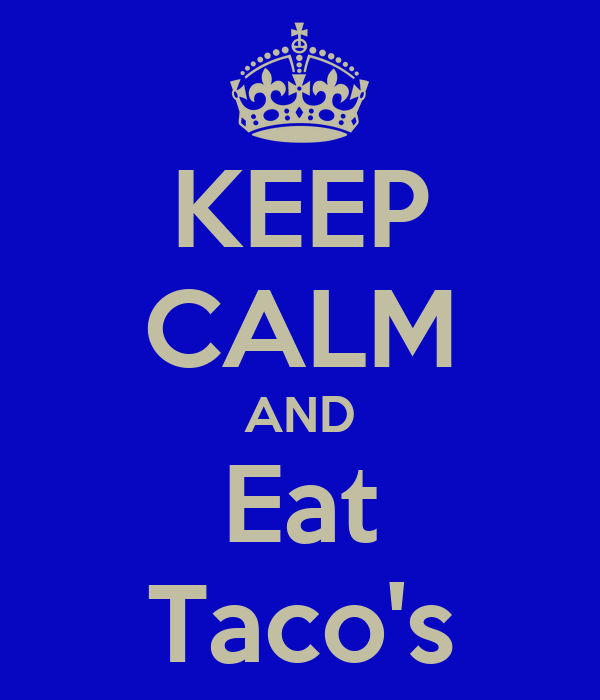 KEEP CALM AND Eat Taco's