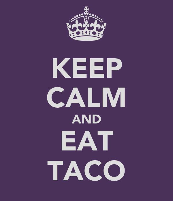 KEEP CALM AND EAT TACO