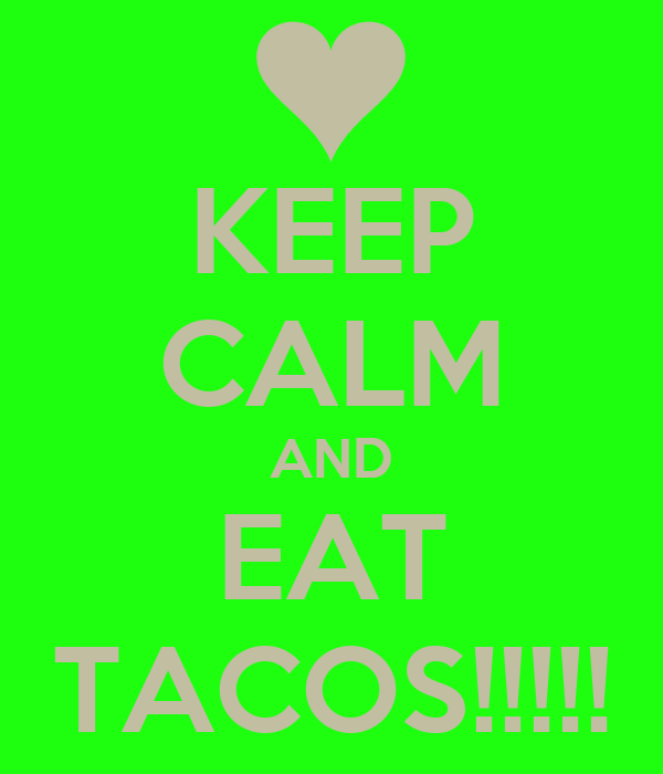 KEEP CALM AND EAT TACOS!!!!!