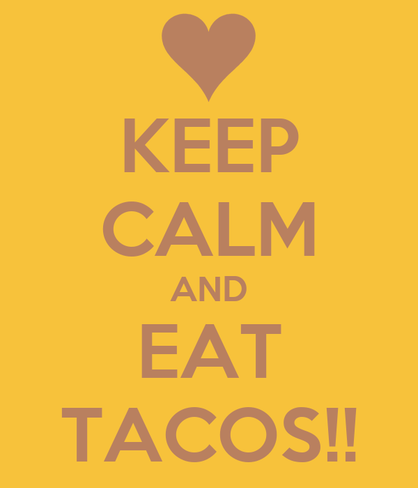 KEEP CALM AND EAT TACOS!!