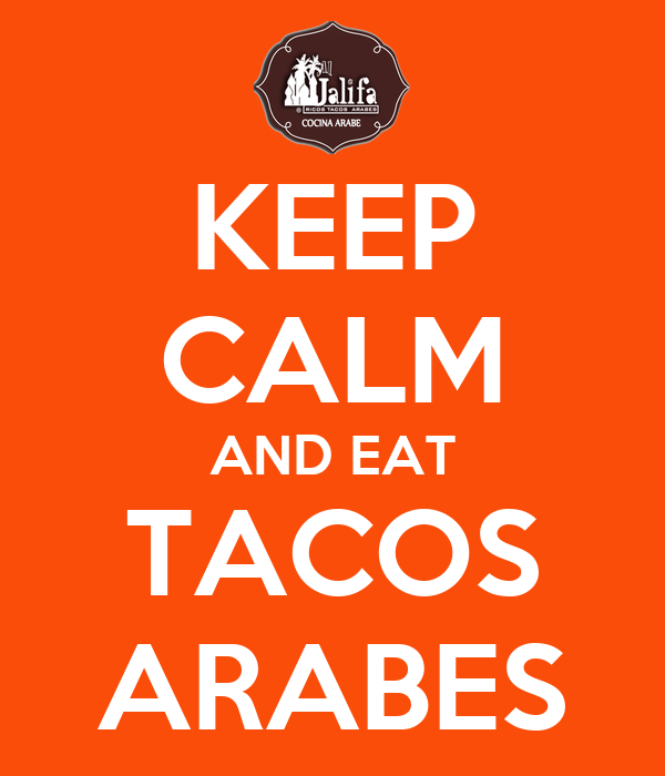 KEEP CALM AND EAT TACOS ARABES