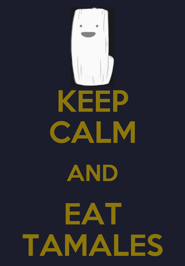 KEEP CALM AND EAT TAMALES