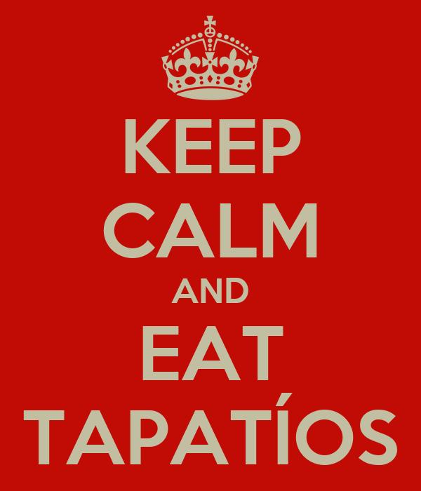 KEEP CALM AND EAT TAPATÍOS