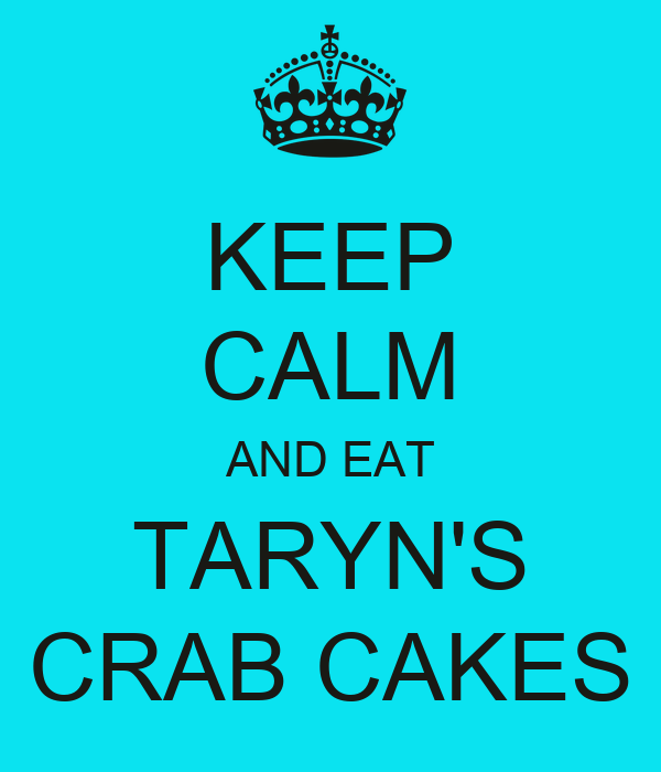 KEEP CALM AND EAT TARYN'S CRAB CAKES