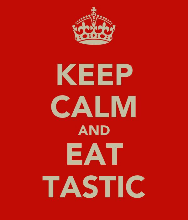 KEEP CALM AND EAT TASTIC