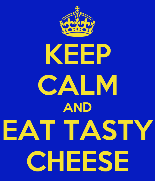 KEEP CALM AND EAT TASTY CHEESE