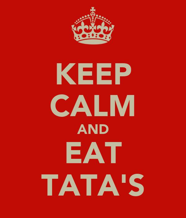 KEEP CALM AND EAT TATA'S