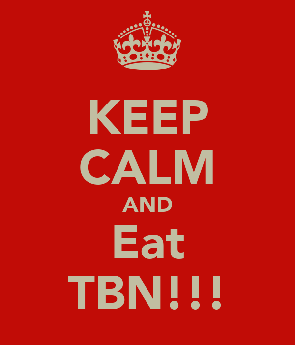 KEEP CALM AND Eat TBN!!!