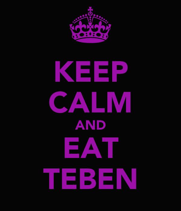 KEEP CALM AND EAT TEBEN