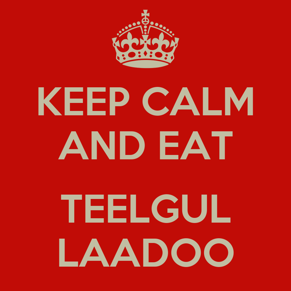 KEEP CALM AND EAT  TEELGUL LAADOO