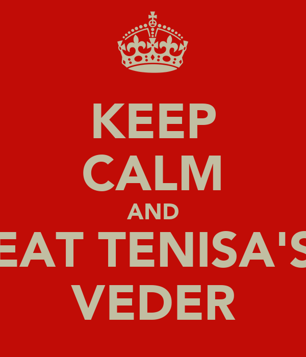KEEP CALM AND EAT TENISA'S VEDER