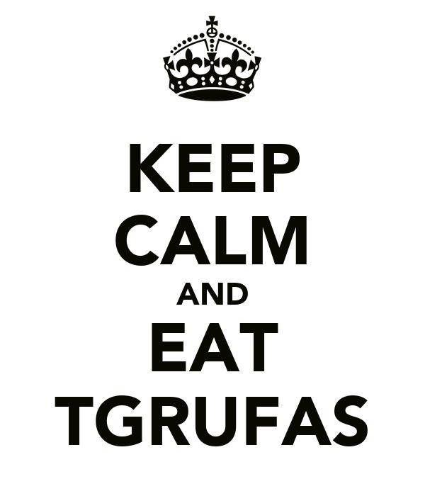 KEEP CALM AND EAT TGRUFAS