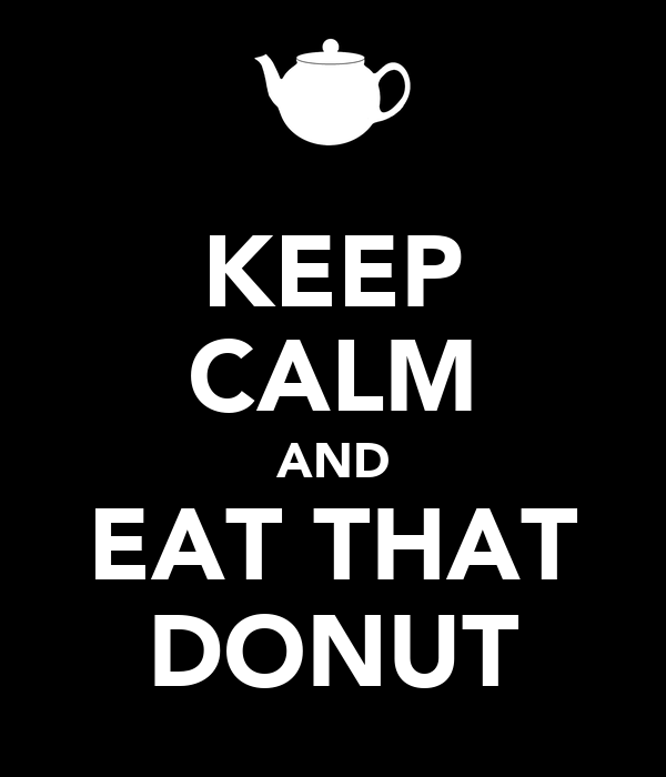 KEEP CALM AND EAT THAT DONUT