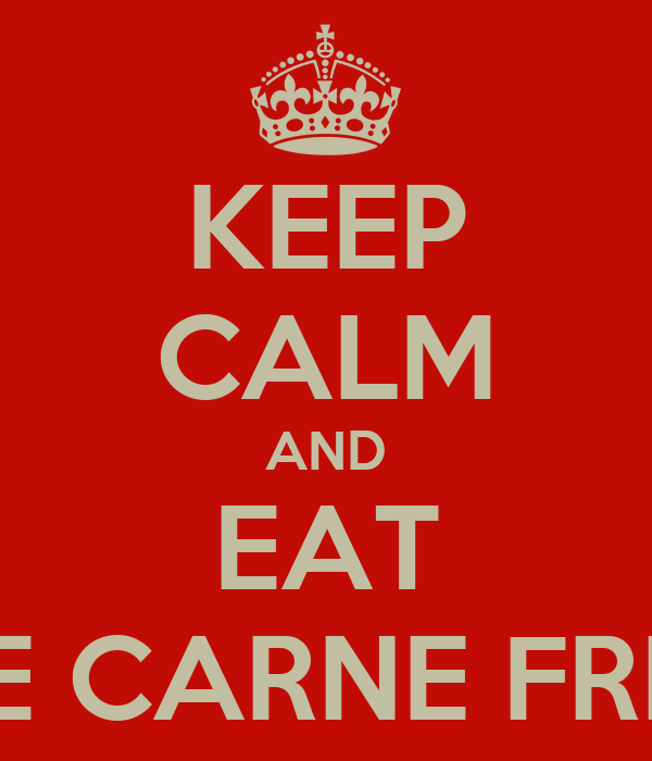 KEEP CALM AND EAT THE CARNE FRITA