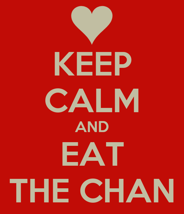 KEEP CALM AND EAT THE CHAN