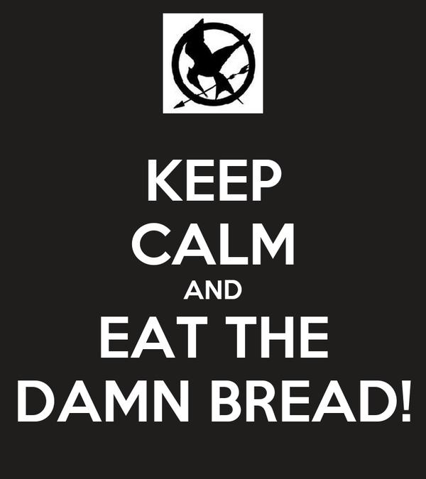 KEEP CALM AND EAT THE DAMN BREAD!